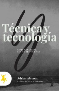 Técnica y tecnología: cómo conversar con un tecnófilo