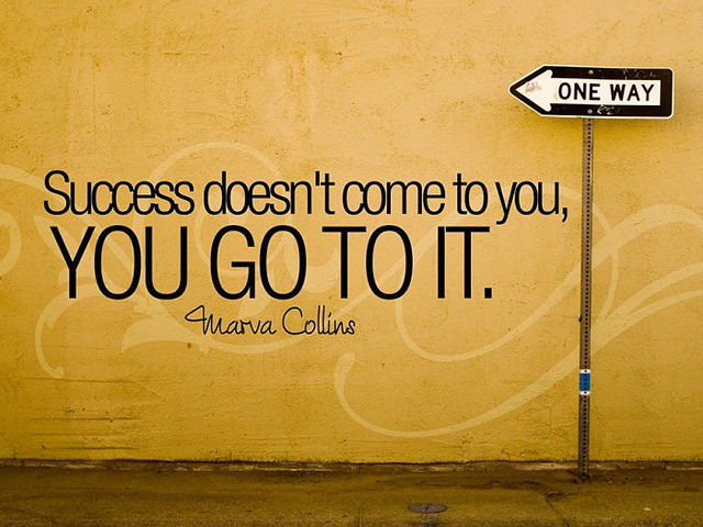 Success doesn't come to you, you go to it ( Marva Collins)