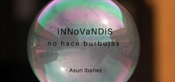 Innovandis no hace burbujas - Asun Ibañez